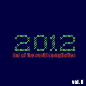 2012 End of the World Compilation, Vol. 6