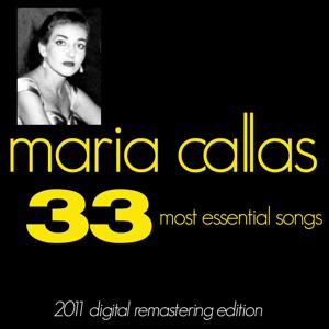 Maria Callas : The 33 Most Essential Songs (2011 Digital Remastered Edition)