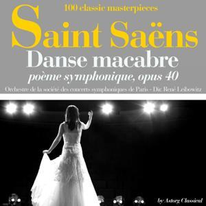 Saint Saëns : Danse macabre, poème symphonique, Op. 40 (100 classic masterpieces)