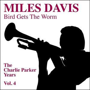 Miles Davis, Bird Gets the Worm - The Charlie Parker Years Vol. 4