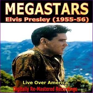 Megastars - Elvis Presley (1955-56) Live Over America