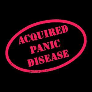Acquired Panic Disease