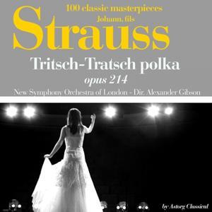 Johann Strauss : Trisch-tratsch polka, Op. No. 214 (100 classic masterpieces)