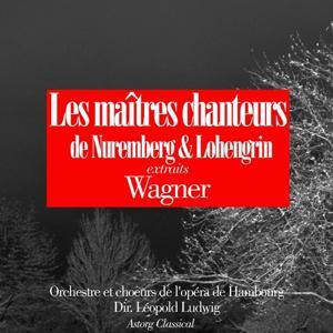 Wagner : Les maîtres chanteurs de Nuremberg - Lohengrin (Extraits)