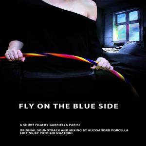 Fly On the Blue Side (The Original Soundtrack of a Gabriella Parisi Film)