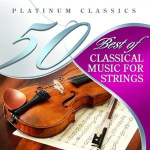 50 Best of Classical Music for Strings (Platinum Classics)