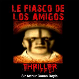 Sir Arthur Conan Doyle : Le fiasco de Los Amigos (Collection Thriller, science fiction et suspense)
