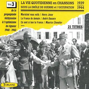 La vie quotidienne en chansons sous la drôle de guerre et l'occupation, vol. 3 (1939-1944) (De la propagande vichyssoise)
