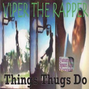 Things Thugs Do (Futuristic Space Age Version)