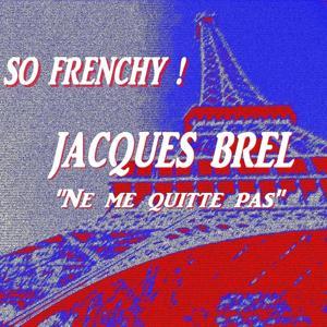 So Frenchy : Jacques Brel (Ne me quitte pas)