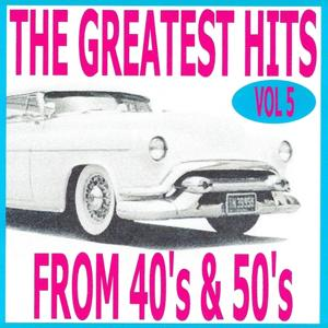 The Greatest Hits from 40's and 50's, Vol. 5