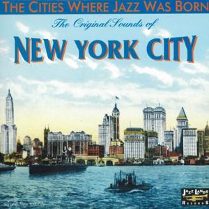 The Original Sounds of New York City (The Cities Where Jazz Was Born)