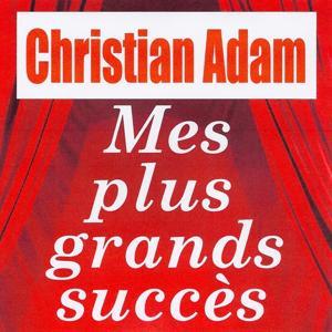 Mes plus grands succès - Christian Adam
