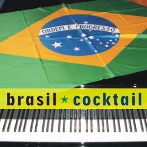 Brasil Piano Cocktail (Les plus belles mélodies du Brésil)