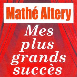 Mes plus grands succès - Mathe Altéry