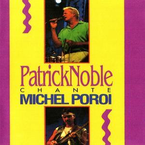 Patrick Noble chante Michel Poroi
