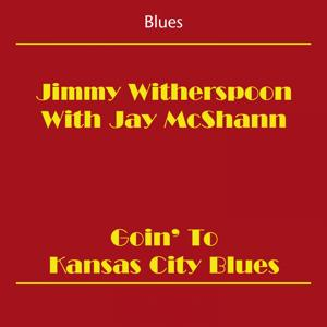 Blues (Jimmy Witherspoon With Jay McShann - Goin' To Kansas City Blues)