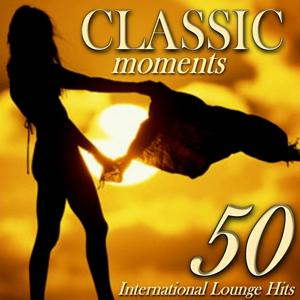 Classic Moments: 50 International Lounge Hits