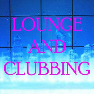 Lounge and clubbing