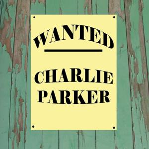 Wanted...Charlie Parker