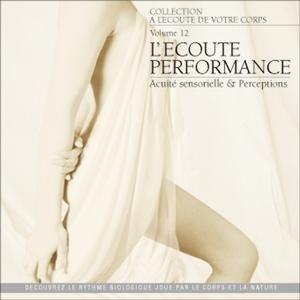 A l'écoute de votre corps, vol. 12 : L'écoute performance (Acuité sensorielle et perceptions)