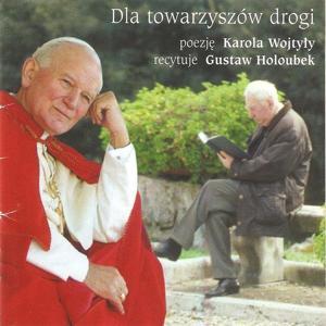 Dla Towarzyszow Drogi (Poezje Karola Wojtyly, recytuje Gustaw Holoubek)