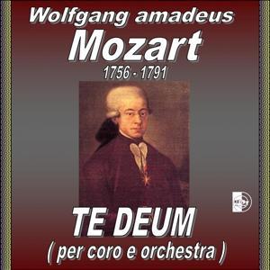 Wolfgang Amadeus Mozart : Te Deum (Per coro e orchestra)