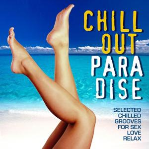 Chill Out Paradise (Selected Chilled Grooves for Love, Sex and Relax)