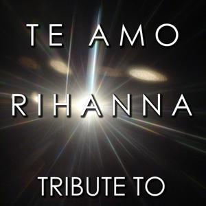 Te Amo (Tribute to Rihanna)