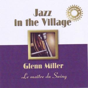 Jazz In the Village: Glenn Miller, the Swing's Master (Le maître du swing)