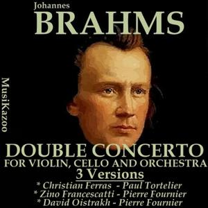 Brahms, Vol. 5 : Double Concerto for Violin, Cello and Orchestra - Three Versions (AwardWinners)