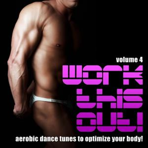 Work This Out, Vol. 4 (Aerobic Dance Tunes to Optimize Your Body)