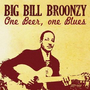 Big Bill Broonzy, One Beer One Blues