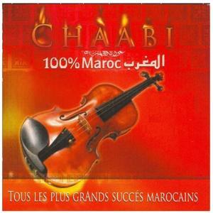 Chaabi 100% Maroc (Tous les plus grands succès marocains)
