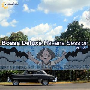 Bossa Deluxe: Havana Session, Vol. 2