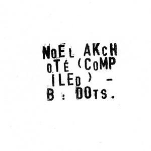 Noël Akchoté (Compiled) - B : Dots