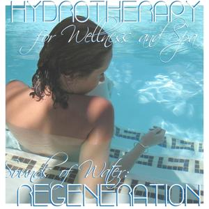 Regeneration : Hydrotherapy for Wellness and Spa (Sounds of Water)