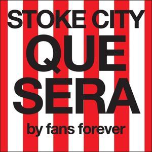Stoke City Que Sera