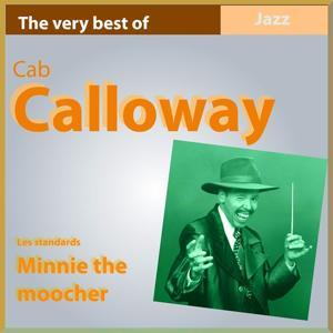 The Very Best of Cab Calloway: Minnie the Moocher (Les standards)