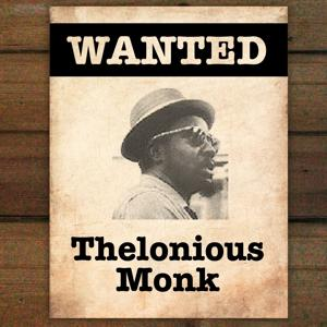 Wanted...Thelonious Monk