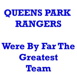 Queens Park Rangers We're By far The Greatest Team