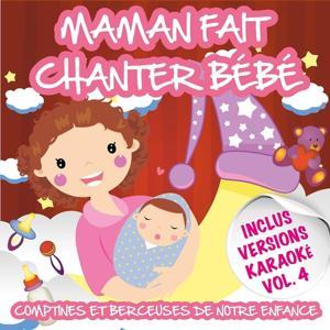 Maman fait chanter bébé - Comptines et berceuses de notre enfance, vol. 4 (Inclus versions karaoké)