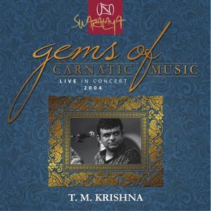 Gems Of Carnatic Music - Live In Concert 2004 – T. M. Krishna