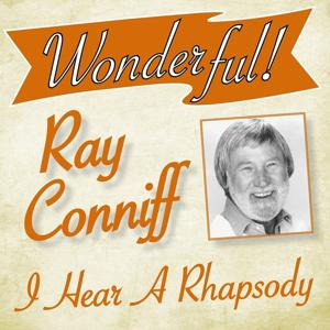 Wonderful.....Ray Conniff (I Hear a Rhapsody)