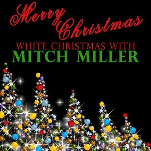 Merry Christmas - White Christmas With Mitch Miller