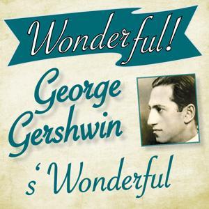 Wonderful.....George Gershwin (Wonderful)