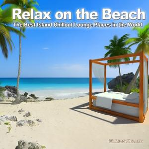 Relax On the Beach (The Best Island Chillout Lounge Places in the World)