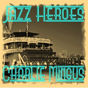 Jazz Heroes - Charlie Mingus