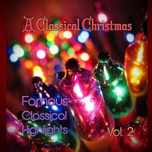A Classical Christmas! Famous Classical Highlights, Vol. 2