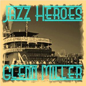 Jazz Heroes - Glenn Miller